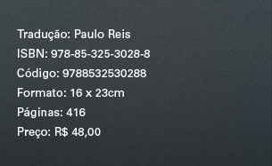 Tradução: Paulo Reis ** ISBN: 978-85-325-3028-8 ** Código: 9788532530288 ** Formato: 16 x 23cm ** Páginas: 416 ** Preço: R$ 48,00