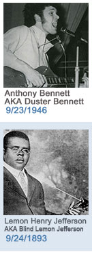 Keeping The Blues Alive featured weekly birthdays: B.B King: Anthony Bennett AKA Duster Bennett: 9/23/1946 and Lemon Henry Jefferson AKA Blind Lemon Jefferson: 9/24/1893 Click to read more about this week's birthdays...